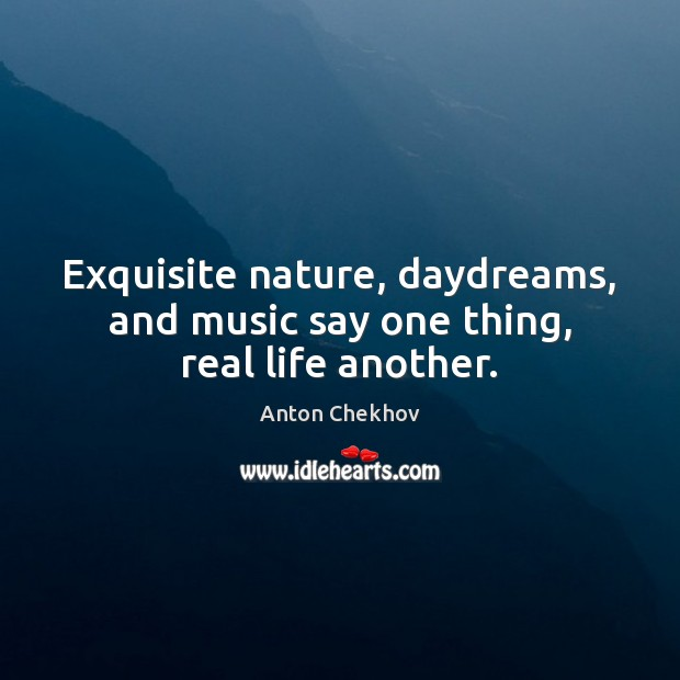 Exquisite nature, daydreams, and music say one thing, real life another. Image