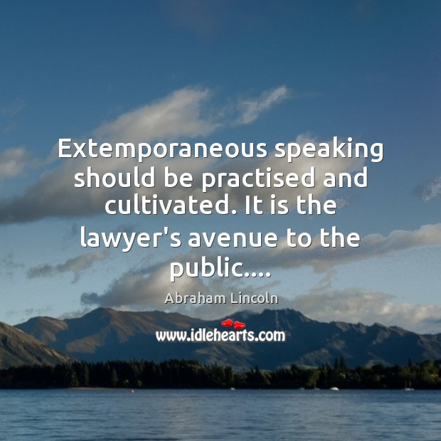 Image, Extemporaneous speaking should be practised and cultivated. It is the lawyer's avenue