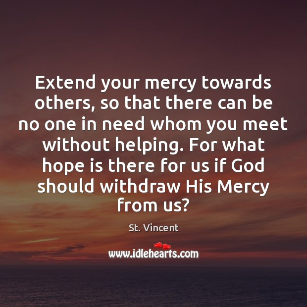 Image, Extend your mercy towards others, so that there can be no one
