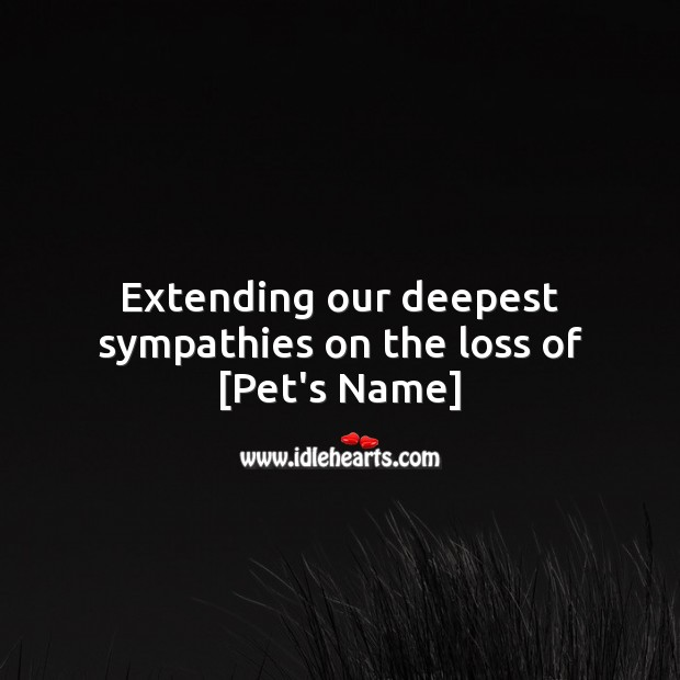 Extending our deepest sympathies on the loss of [Pet's Name] Sympathy Quotes Image