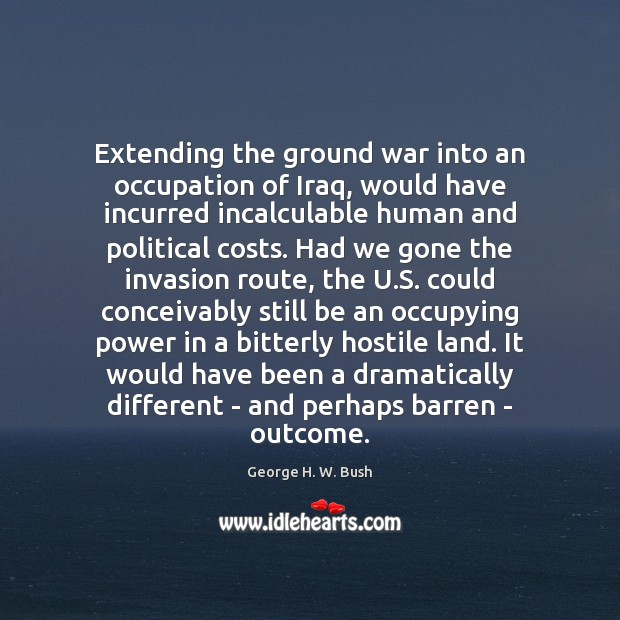 Extending the ground war into an occupation of Iraq, would have incurred Image