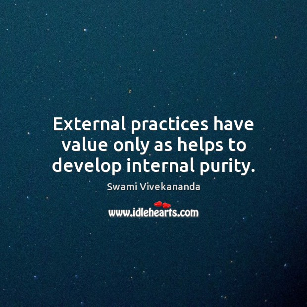 External practices have value only as helps to develop internal purity. Image