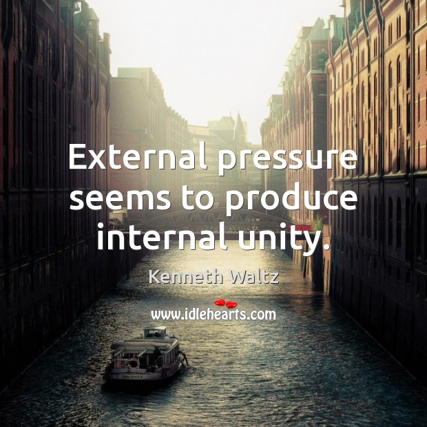 External pressure seems to produce internal unity. Image