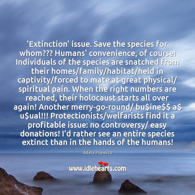 Image, 'Extinction' issue. Save the species for whom??? Humans' convenience, of course! Individuals