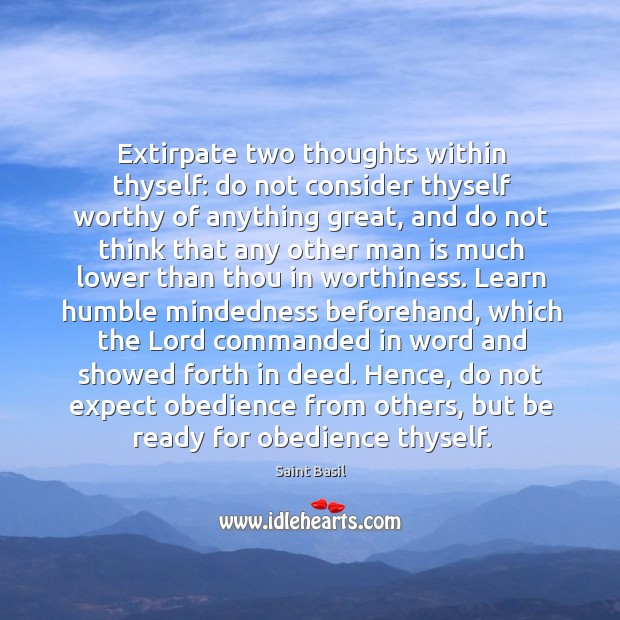Image, Extirpate two thoughts within thyself: do not consider thyself worthy of anything