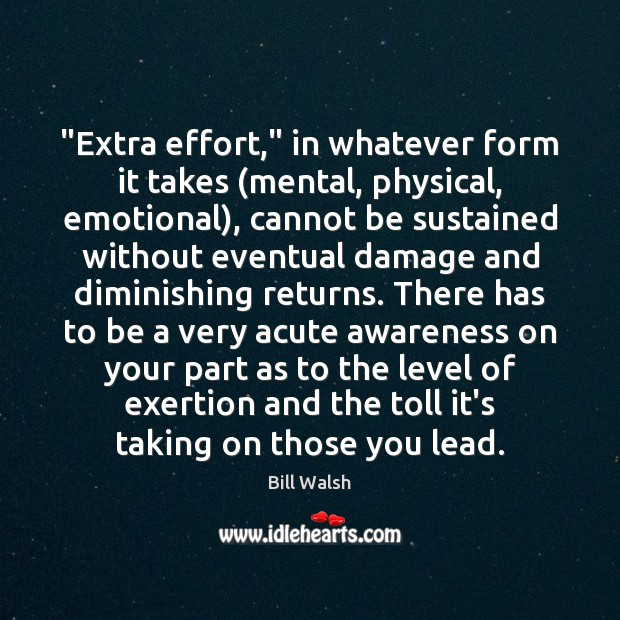 "Image, ""Extra effort,"" in whatever form it takes (mental, physical, emotional), cannot be"