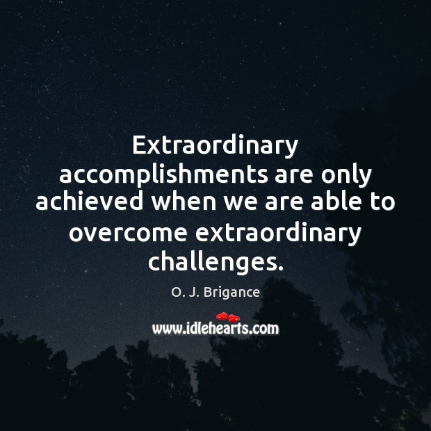 Extraordinary accomplishments are only achieved when we are able to overcome extraordinary Image