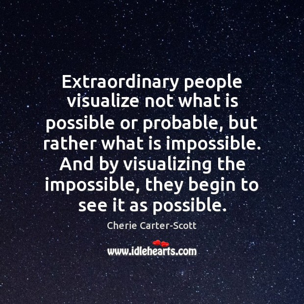 Image, Extraordinary people visualize not what is possible or probable, but rather what
