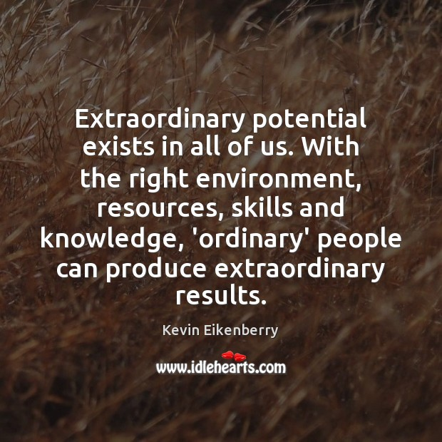 Extraordinary potential exists in all of us. With the right environment, resources, Image