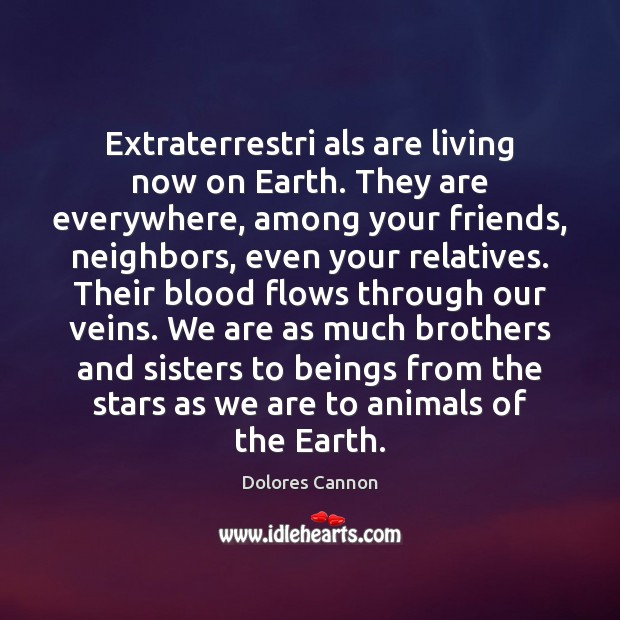 Extraterrestri als are living now on Earth. They are everywhere, among your Image