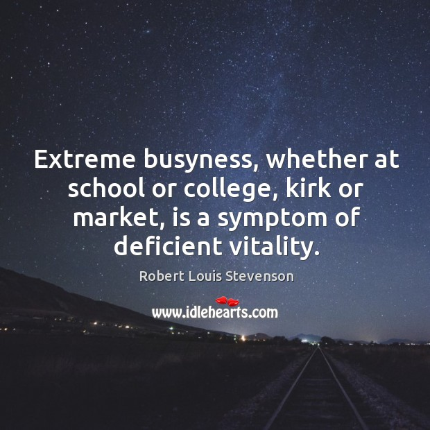 Extreme busyness, whether at school or college, kirk or market, is a Image