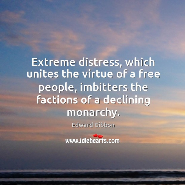 Extreme distress, which unites the virtue of a free people, imbitters the Image