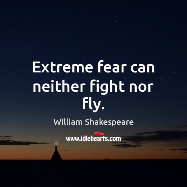 Extreme fear can neither fight nor fly. Image
