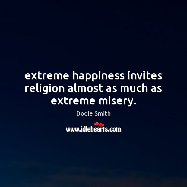 Extreme happiness invites religion almost as much as extreme misery. Image