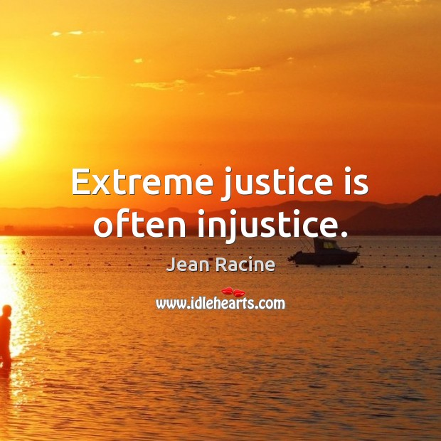 Image, Extreme justice is often injustice.