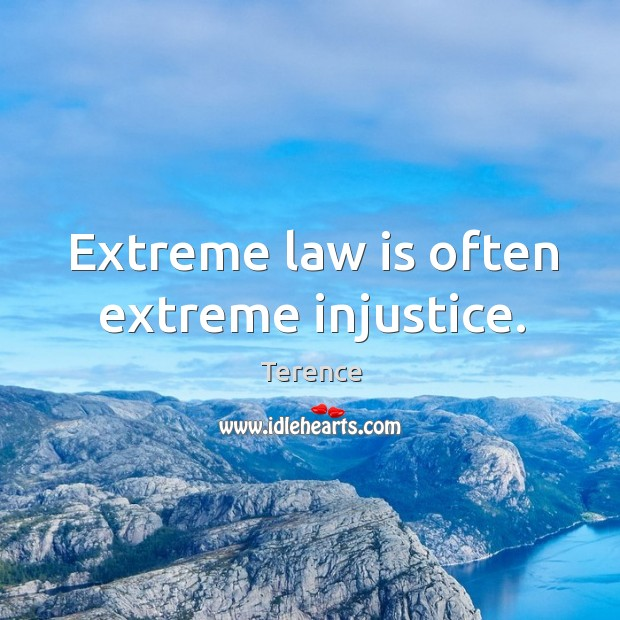 Extreme law is often extreme injustice. Terence Picture Quote