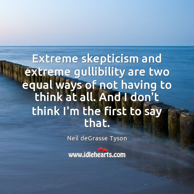 Extreme skepticism and extreme gullibility are two equal ways of not having Image