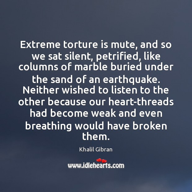 Image, Extreme torture is mute, and so we sat silent, petrified, like columns