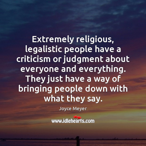 Image, Extremely religious, legalistic people have a criticism or judgment about everyone and