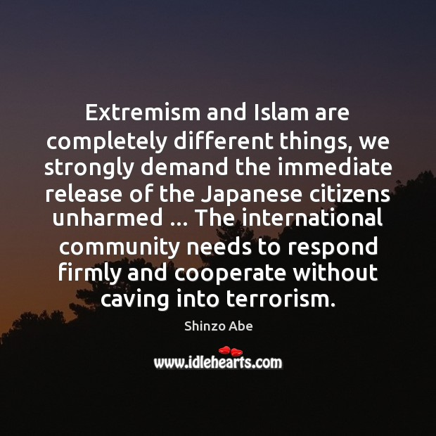 Extremism and Islam are completely different things, we strongly demand the immediate Cooperate Quotes Image