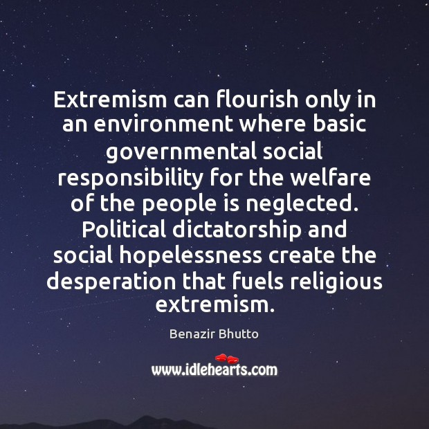Extremism can flourish only in an environment where basic governmental social responsibility Social Responsibility Quotes Image