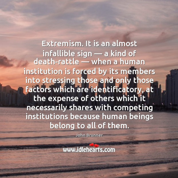 Extremism. It is an almost infallible sign — a kind of death-rattle — when Image