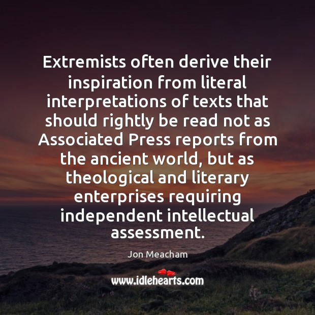 Extremists often derive their inspiration from literal interpretations of texts that should Image