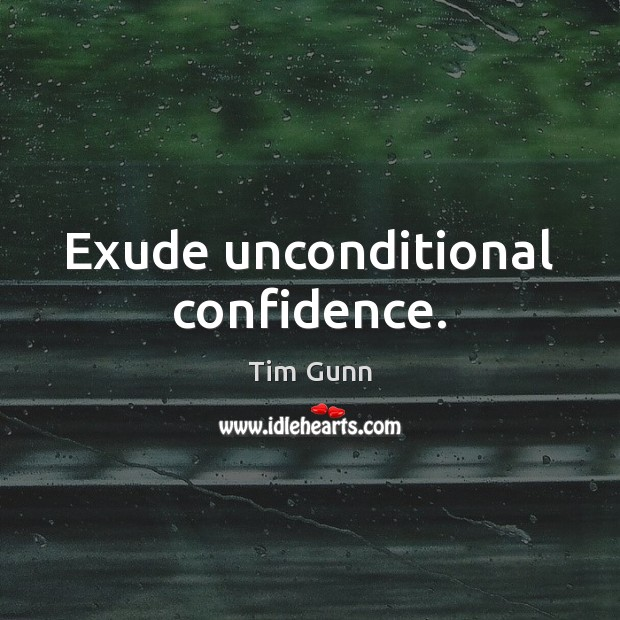 Exude unconditional confidence. Tim Gunn Picture Quote