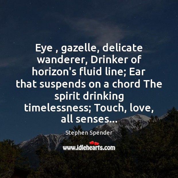 Image, Eye , gazelle, delicate wanderer, Drinker of horizon's fluid line; Ear that suspends