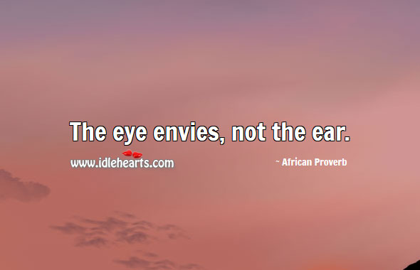 Image, The eye envies, not the ear.