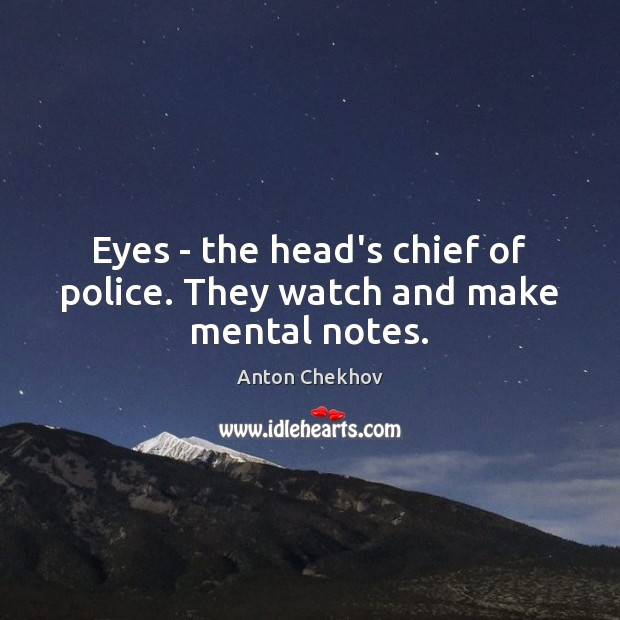 Image, Eyes – the head's chief of police. They watch and make mental notes.