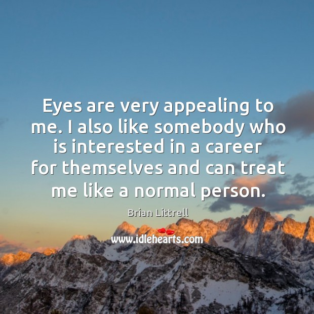 Eyes are very appealing to me. I also like somebody who is Brian Littrell Picture Quote
