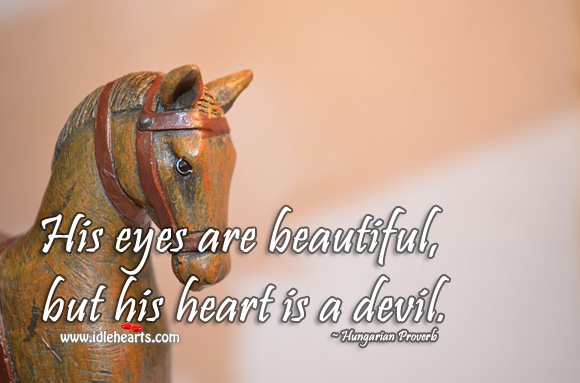 Image, His eyes are beautiful, but his heart is a devil.