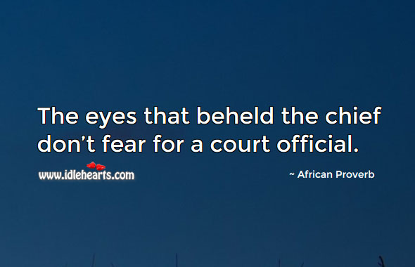 Image, The eyes that beheld the chief don't fear for a court official.