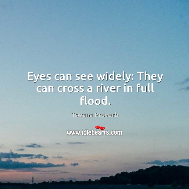 Image, Eyes can see widely: they can cross a river in full flood.