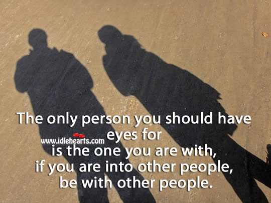Image, Only person you should have eyes for is the one you are with.