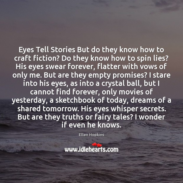 Eyes Tell Stories But do they know how to craft fiction? Do Ellen Hopkins Picture Quote