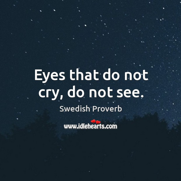 Eyes that do not cry, do not see. Swedish Proverbs Image