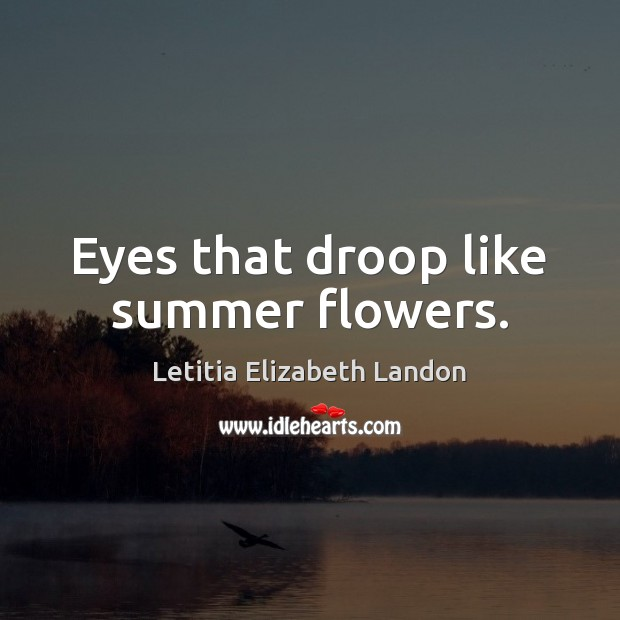 Image, Eyes that droop like summer flowers.