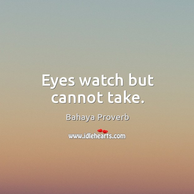 Eyes watch but cannot take. Bahaya Proverbs Image