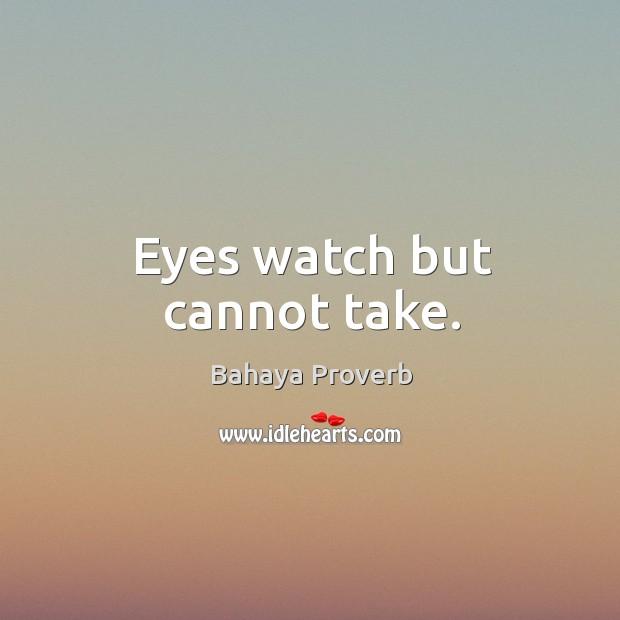 Eyes watch but cannot take. Bahaya Proverbs Image
