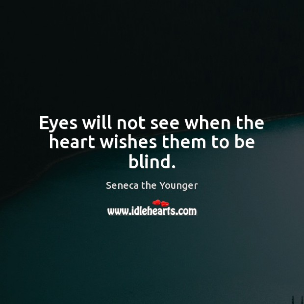 Image, Eyes will not see when the heart wishes them to be blind.