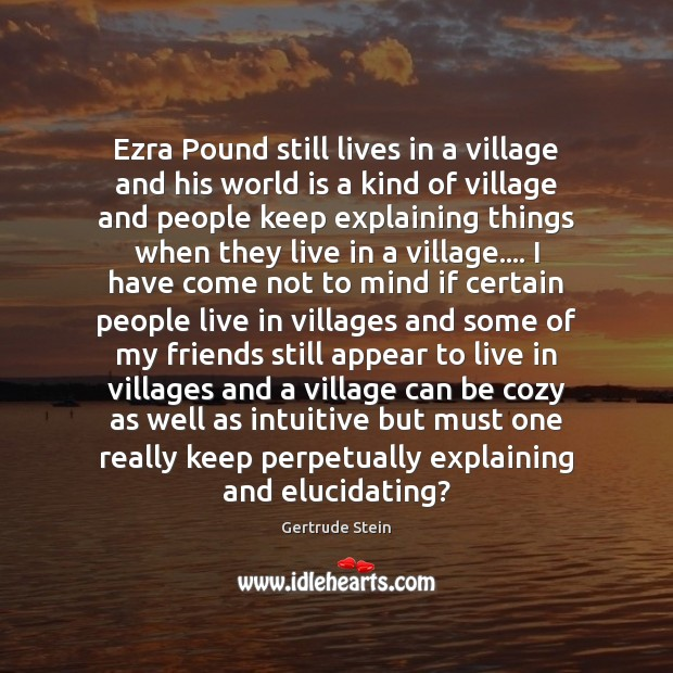 Ezra Pound still lives in a village and his world is a Image