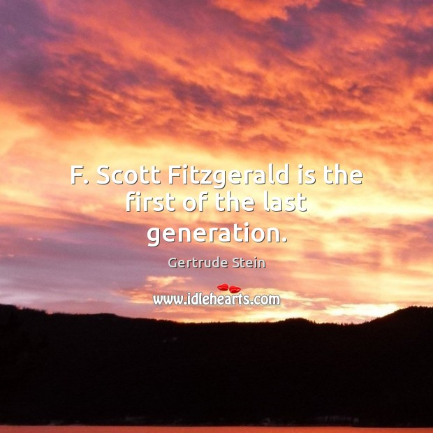 Gertrude Stein Picture Quote image saying: F. Scott Fitzgerald is the first of the last generation.