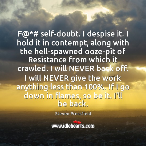 F@*# self-doubt. I despise it. I hold it in contempt, along with Image