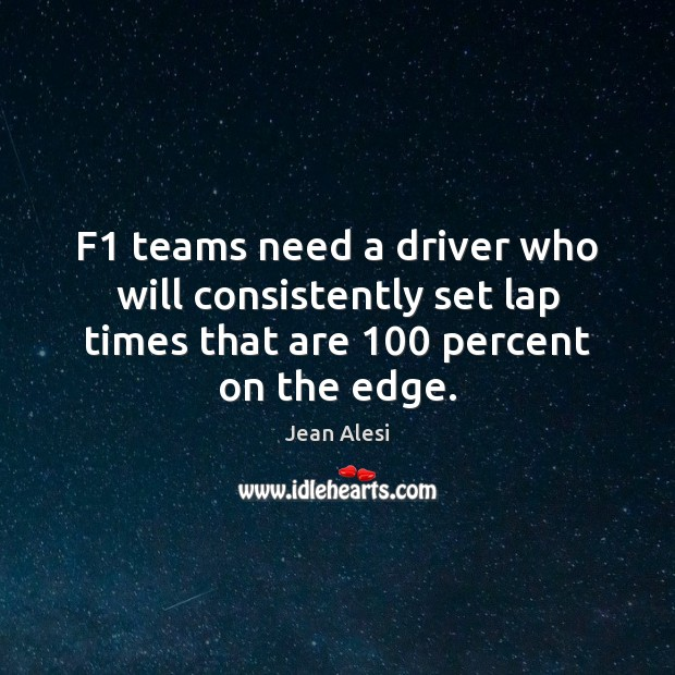 F1 teams need a driver who will consistently set lap times that Image