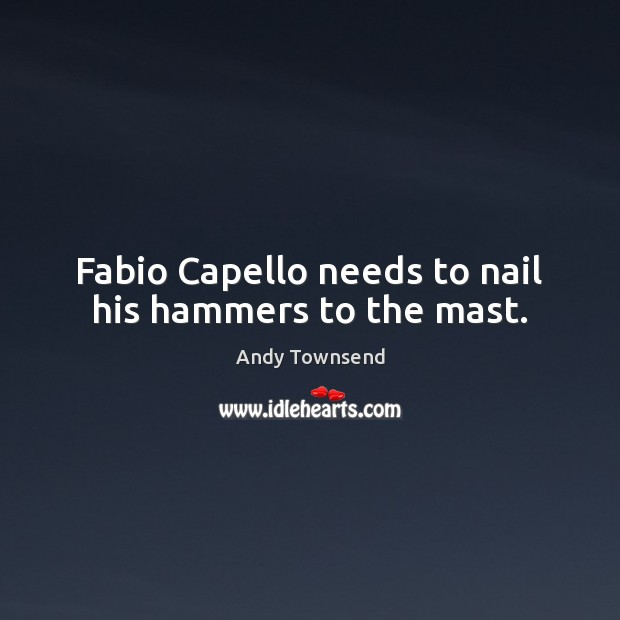 Image, Fabio Capello needs to nail his hammers to the mast.