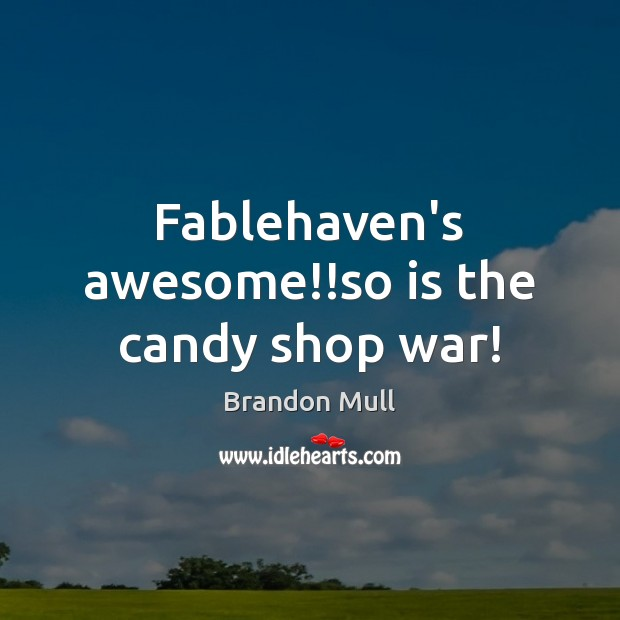 Fablehaven's awesome!!so is the candy shop war! Brandon Mull Picture Quote
