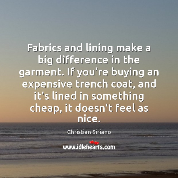 Fabrics and lining make a big difference in the garment. If you're Image