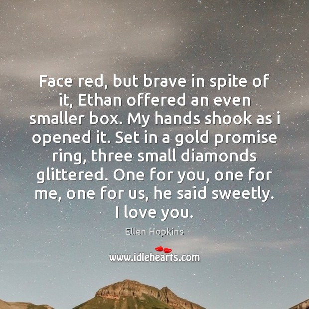 Face red, but brave in spite of it, Ethan offered an even Ellen Hopkins Picture Quote